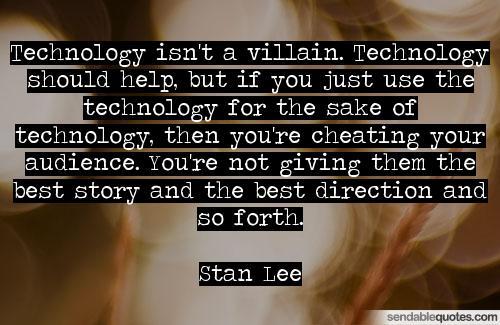 Technology Quotes technology isn't a villain. technology should help....