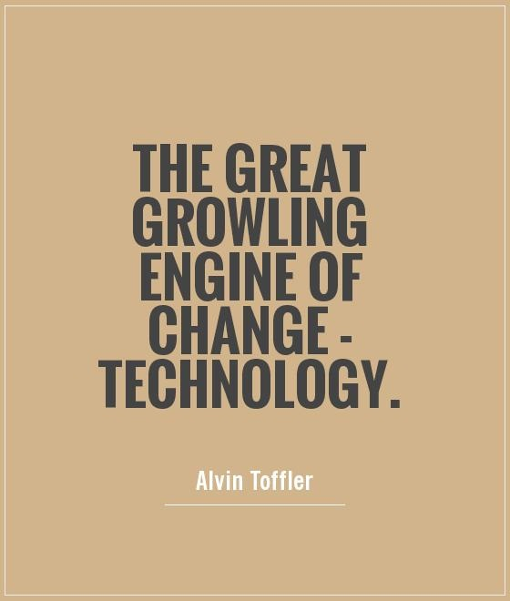 Technology Quotes the great growling engine of change technology