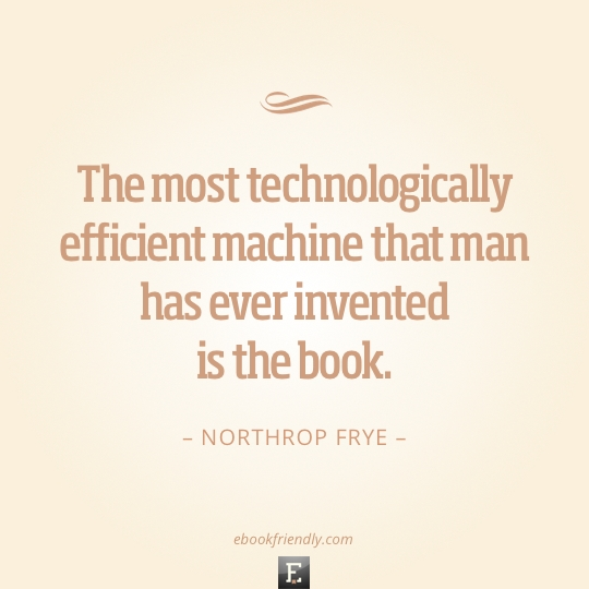 Technology Quotes the most technologically efficient machine that man has ever invented is the book..