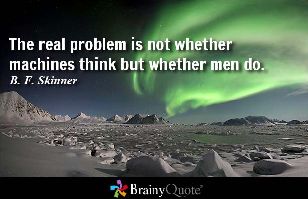 Technology Quotes the real problem is not whether machines think but whether men do..
