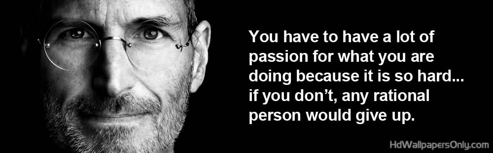 Technology Quotes you have to have a lot of passion for what you are doing because it is so hard...