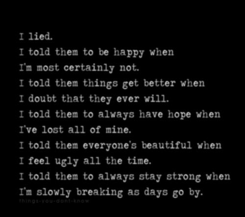 Teen Life Quotes I lied i told them to be happy when i'm most certainly not.