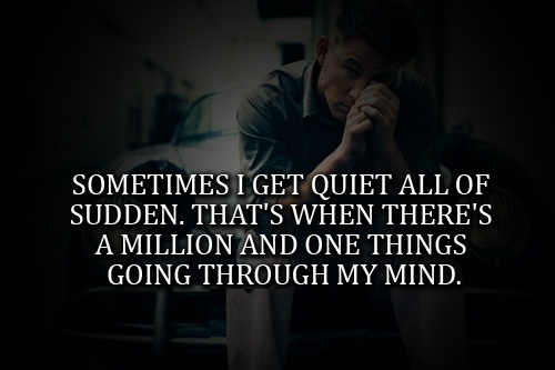 Teen Life Quotes Sometimes i get quiet all of sudden that's when there's a million and one things going through my mind