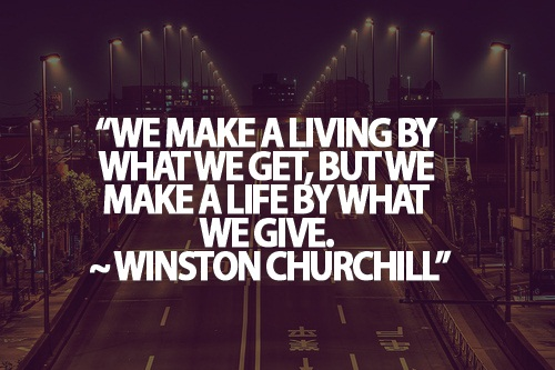 Teen Life Quotes We make a living by what we get,But we make a life by what we give Wingston Churchill