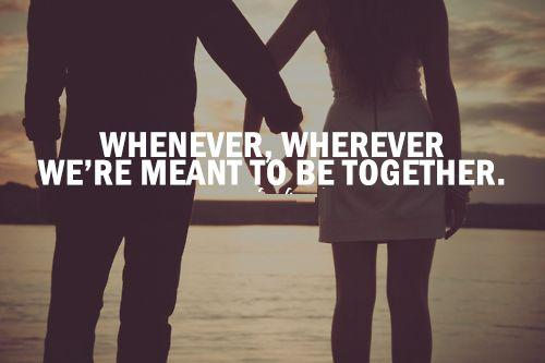 Teen Life Quotes Whenever, wherever we're meant to be together