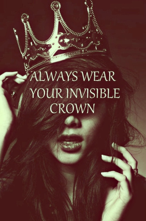 Teen Quotes always wear your invisible crown