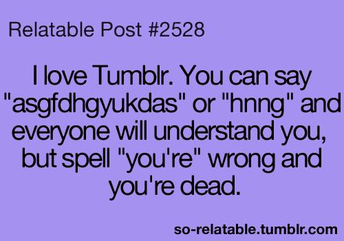 Teen Quotes i love tumbler. you can say asgfdhgyukdas...