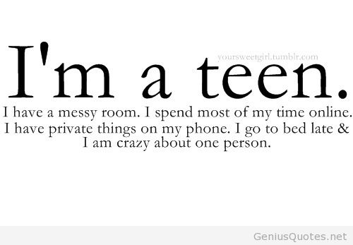 Teen Quotes i'm a teen i have a messy room..