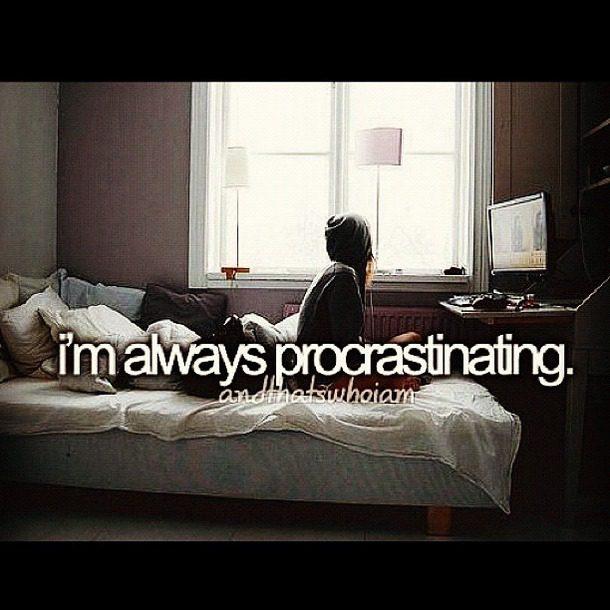Teen Quotes i'm always procrastinating..