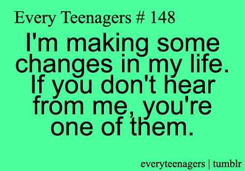 Teen Quotes i'm making some changes in my life...