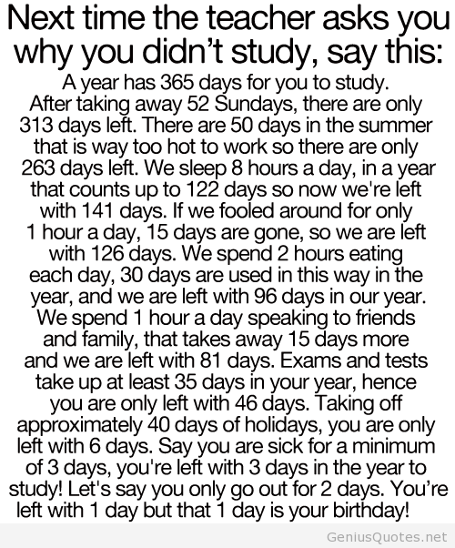 Teen Quotes next time the teacher asks you why you didn't study, say this;