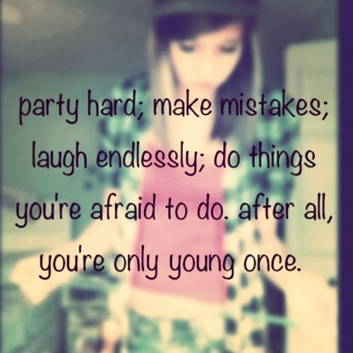 Teen Quotes party hard; make mistakes; laugh endlessly