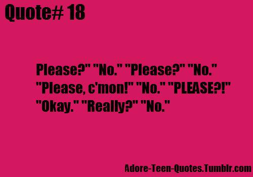 Teen Quotes please. no please. no please, c'mon...