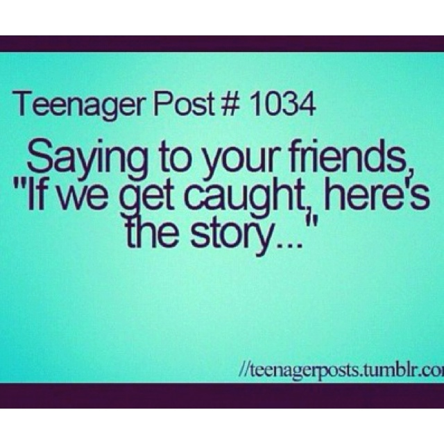 Teen Quotes saying to your friends....