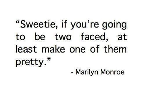 Teen Quotes sweetie, if you're going to be two faced, at least make one of them pretty..
