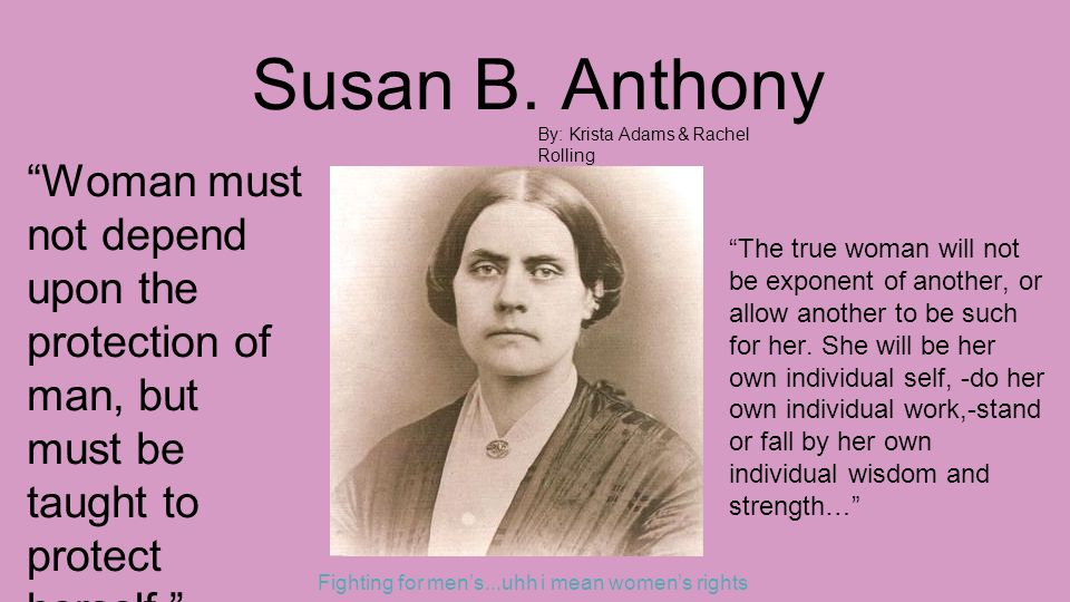 The True Woman Will Not Be Exponent Of Another Or Allow Another Susan B. Anthony Quotes