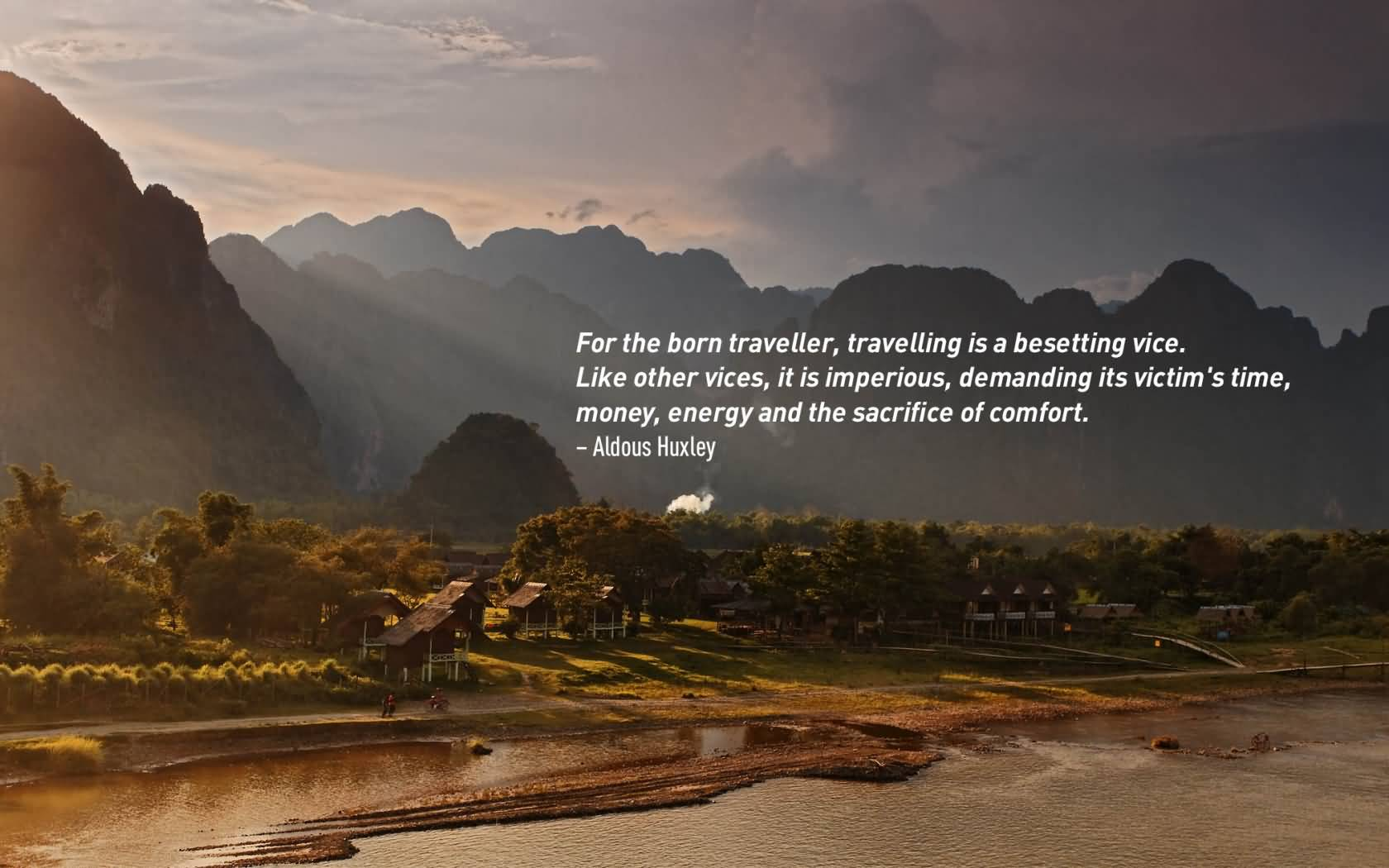 Travel Quotes for the born traveler, travelling is a besetting vice...