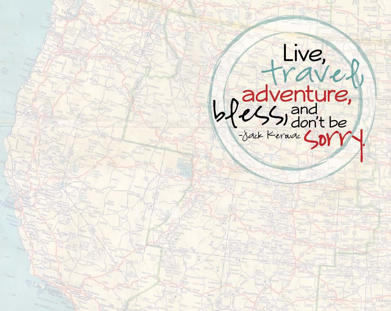 Travel Quotes live, travel adventure, bless and don't be sorry.