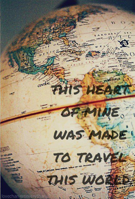 Travel Quotes this heart of mine was made to travel this world.