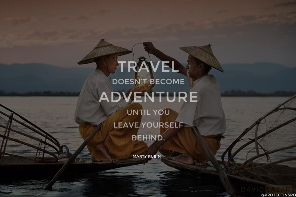 Travel Quotes travel doesn't become adventure until you leave yourself behind..