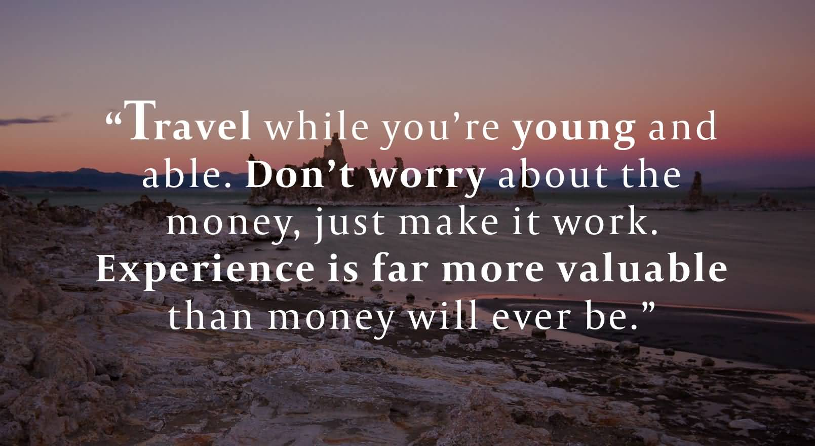 Travel Quotes travel while you're young and able...