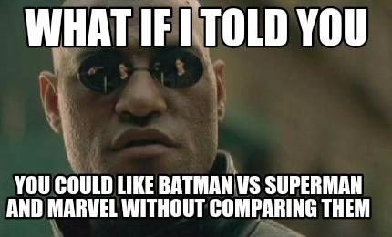 What If I Told You Could Like Batman VS Superman Batman Meme Pictures