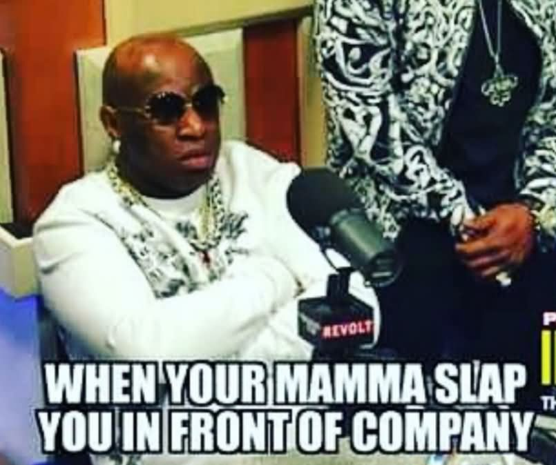 When Your Mamma Slap You In Front Of Company Funny Birdman Memes Photo