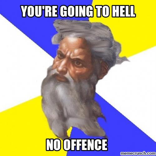 You Are Going To Hell No Offence Meme Graphic