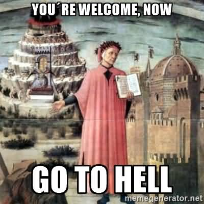 You Are Welcome Now Go To Hell Meme Photo