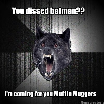 You Dissed Batman I'm Coming For You Batman Meme Pictures