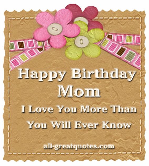 happy birthday mom i love you more than you will ever know.