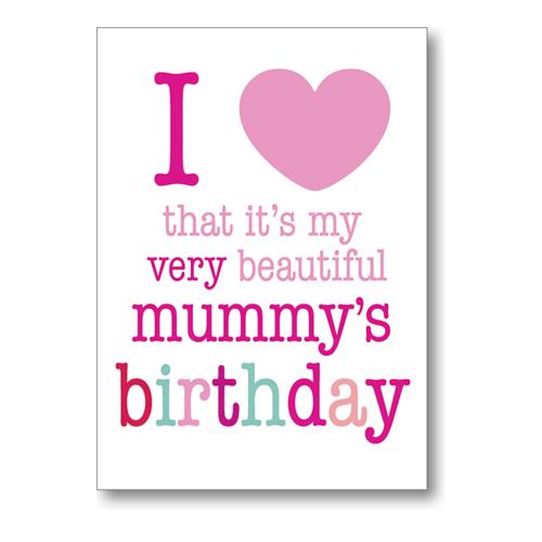 i love that it's my very beautiful mummy's birthday.