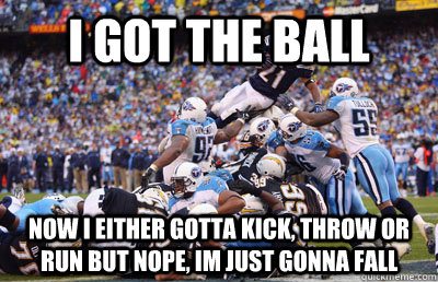 American Football Memes i got the ball now either gotta kick throw