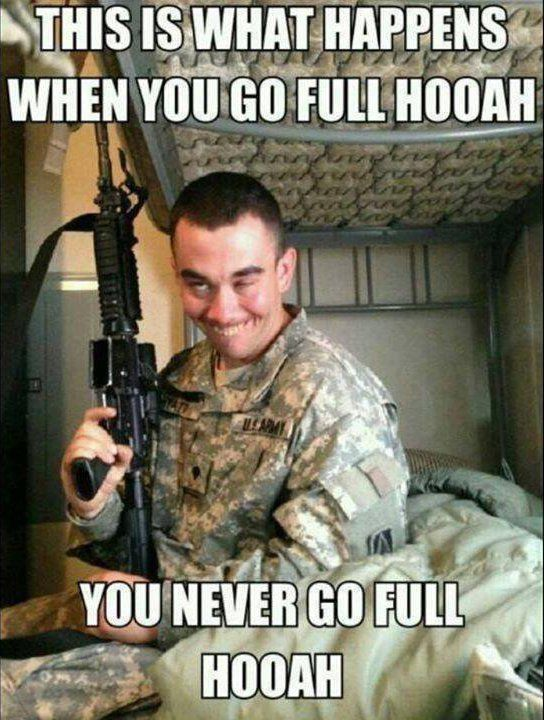 Army Memes this is what happens when you go full hooah
