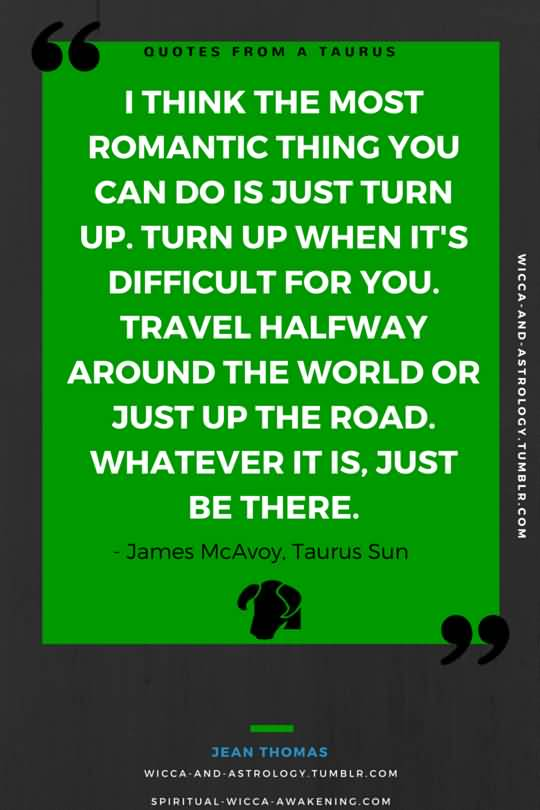 Astrology Quotes i think the most romantic thing you can do is just turn up