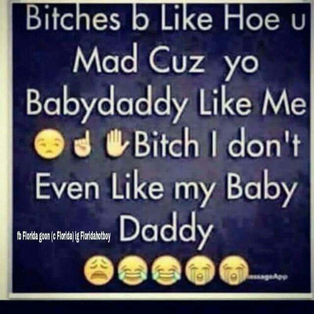 Baby Daddy Quotes bitches b like hoe u mad cuz yo bagydaddy like me