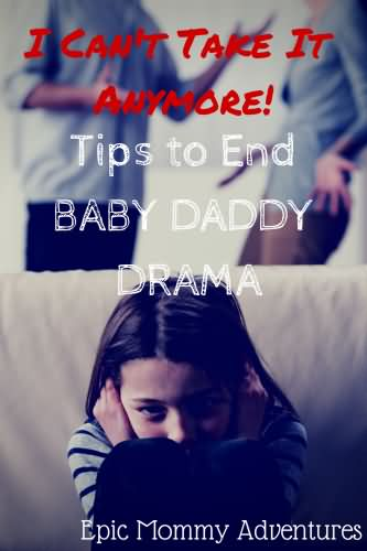 Baby Daddy Quotes i can't take it anymore tips to end baby daddy drama