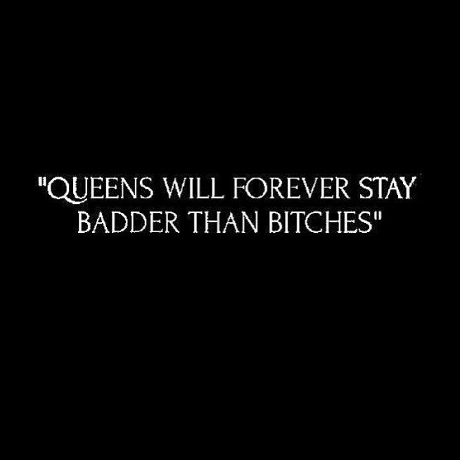Bad Bitch Quotes Queens will forever stay bidder than