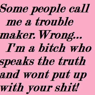 Bad Bitch Quotes some people call me a trouble maker wrong