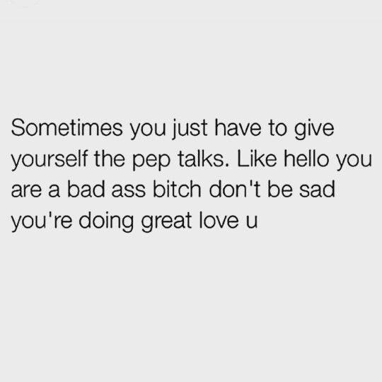 Bad Bitch Quotes sometimes you just have to give yourself the pep
