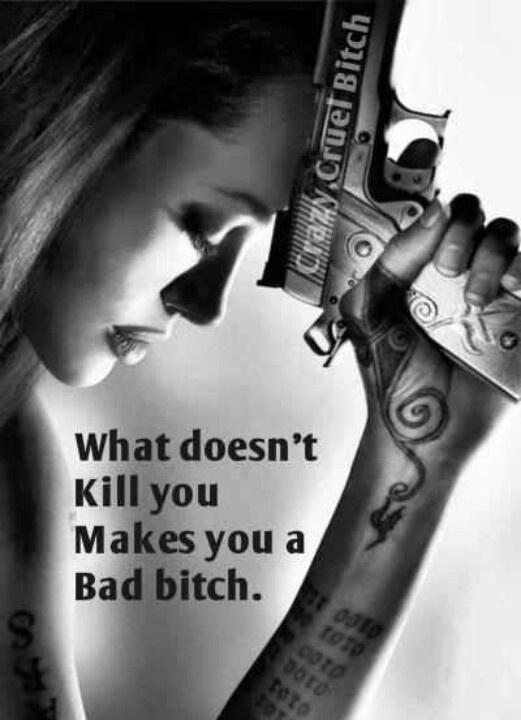 Bad Bitch Quotes what doesn't kill you makes you a bad bitch
