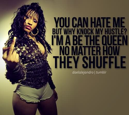 Bad Bitch Quotes you can hate me but why knock my hostel im a be the queen no matter how they shuffle