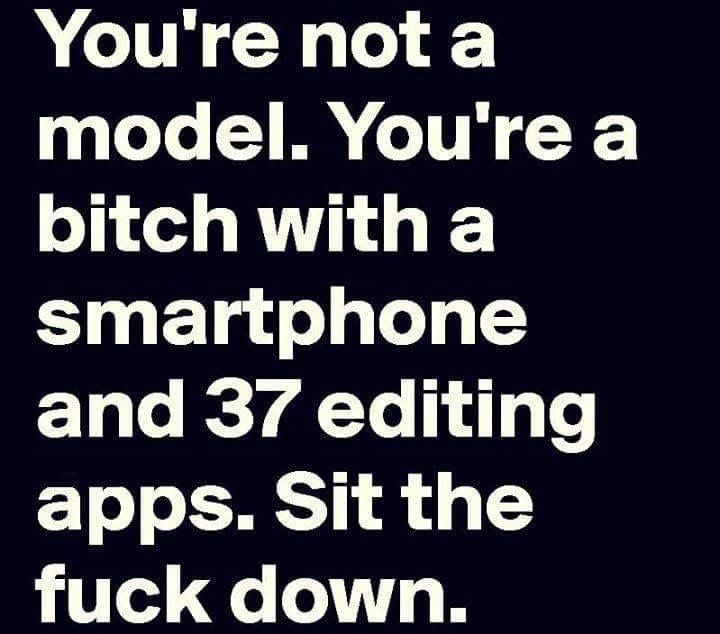 Bad Bitch Quotes you re not a model you're a bitch with a Smartphone and 37 editing apps