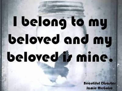 Beautiful Disaster Quotes i belong to my beloved and my beloved is mine