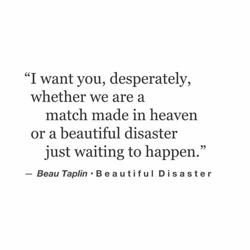Beautiful Disaster Quotes i want you desperately whether we are a match