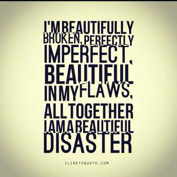 Beautiful Disaster Quotes I'm beautifully broken perfectly (2)