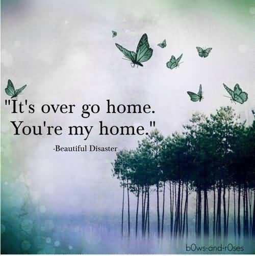 Beautiful Disaster Quotes it's over go home you're my home