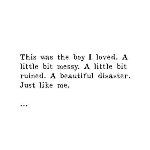 Beautiful Disaster Quotes this was the boy i loved a little bit messy a little bit ruined a beautiful disaster just like me