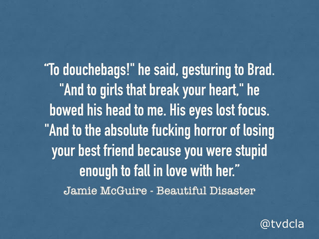 Beautiful Disaster Quotes to douche bags he said gesturing to brad and to girls
