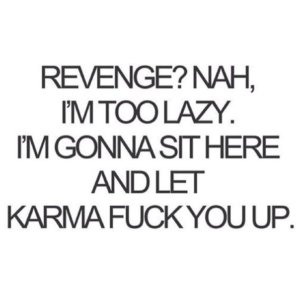 Bitch Quotes revenge nah I'm too lazy I'm gonna sit here and let karma fuck you up